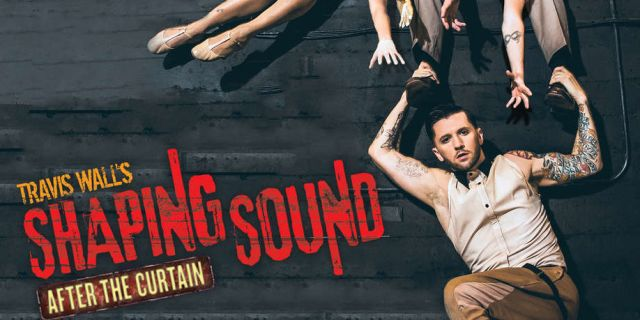 TRAVIS WALL: SHAPING SOUND, AFTER THE CURTAIN AT THE GAILLARD
